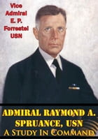Admiral Raymond A. Spruance, USN; A Study In Command by Vice Admiral E. P. Forrestel USN