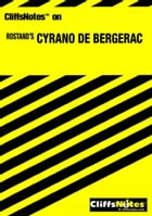 CliffsNotes on Rostand's Cyrano de Bergerac by LaRocque DuBose