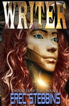 Writer: Daughter of Time, #2 by Erec Stebbins