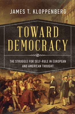 Book Toward Democracy: The Struggle for Self-Rule in European and American Thought by James T. Kloppenberg
