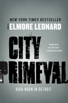 City Primeval: High Noon in Detroit by Elmore Leonard