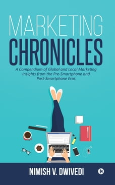 Marketing Chronicles: A Compendium of Global and Local Marketing Insights From the Pre-Smartphone…