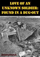 Love Of An Unknown Soldier: Found In A Dug-Out [Illustrated Edition] by Anonymous