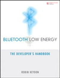 Bluetooth Low Energy: The Developer's Handbook: The Developer's Handbook