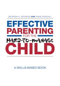 Effective Parenting for the Hard-To-Manage Child: A Skills-Based Book