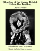 Ethnology of the Ungava District, Hudson Bay Territory by Lucien Turner