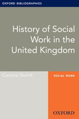 Book History of Social Work in the United Kingdom: Oxford Bibliographies Online Research Guide by Caroline Skehill