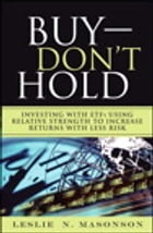 Buy--DON'T Hold: Investing with ETFs Using Relative Strength to Increase Returns with Less Risk by Leslie N. Masonson