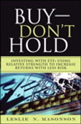Book Buy--DON'T Hold: Investing with ETFs Using Relative Strength to Increase Returns with Less Risk by Leslie N. Masonson