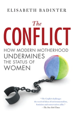 Book Conflict: How Modern Motherhood Undermines the Status of Women by Elisabeth Badinter