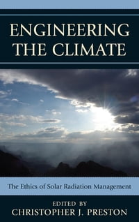 Engineering the Climate: The Ethics of Solar Radiation Management