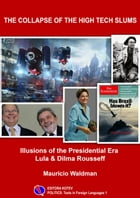 The Collapse of High Tech Slums: Illusions of the Presidential Era Lula & Dilma Rousseff by Maurício Waldman