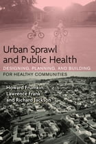 Urban Sprawl and Public Health: Designing, Planning, and Building for Healthy Communities