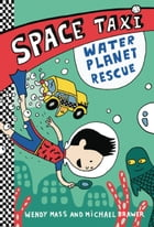 Space Taxi: Water Planet Rescue by Wendy Mass