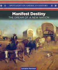 Manifest Destiny: The Dream of a New Nation