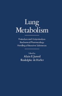 Book Lung Metabolism: Proteolysis and Antioproteolysis Biochemical Pharmacology Handling of Bioactive… by Junod, Alain
