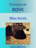 Mes Amis: Texte intégral by Emmanuel BOVE