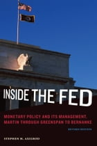 Inside the Fed: Monetary Policy and Its Management, Martin through Greenspan to Bernanke by Stephen H. Axilrod