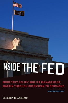 Book Inside the Fed: Monetary Policy and Its Management, Martin through Greenspan to Bernanke by Stephen H. Axilrod