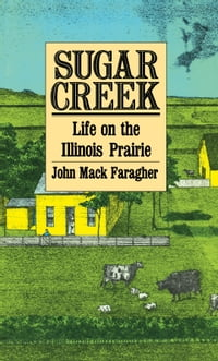 Sugar Creek: Life on the Illinois Prairie