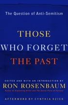 Those Who Forget the Past: The Question of Anti-Semitism by Ron Rosenbaum
