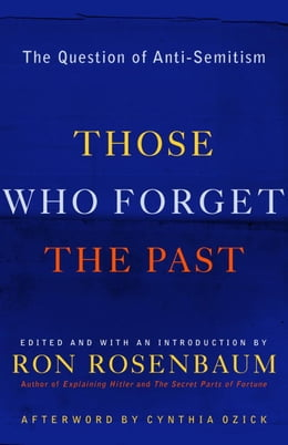 Book Those Who Forget the Past: The Question of Anti-Semitism by Ron Rosenbaum