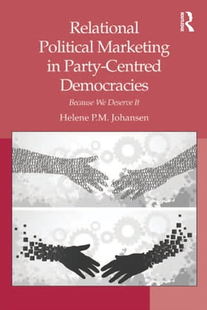 Relational Political Marketing in Party-Centred Democracies Because We Deserve It
