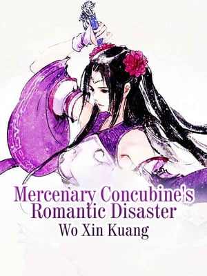 Mercenary Concubine's Romantic Disaster: Volume 2