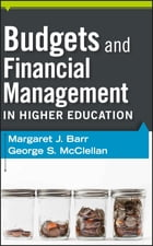 Budgets and Financial Management in Higher Education by Margaret J. Barr