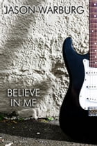 Believe in Me by Jason Warburg