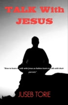 Talk With Jesus by Juseb Torie