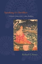 Speaking for Buddhas: Scriptural Commentary in Indian Buddhism by Richard F. Nance