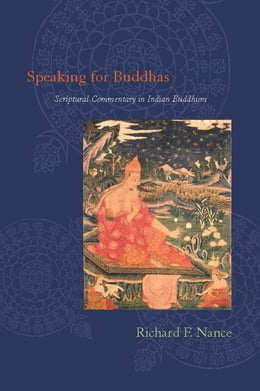 Book Speaking for Buddhas: Scriptural Commentary in Indian Buddhism by Richard F. Nance