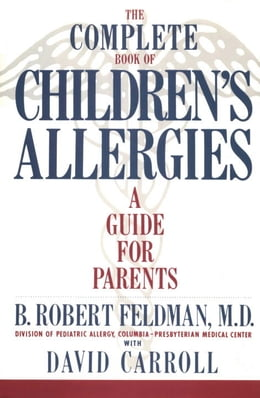 Book The Complete Book of Children's Allergies: A Guide for Parents by B. Robert Feldman