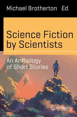 Book Science Fiction by Scientists: An Anthology of Short Stories by Michael Brotherton