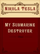 My Submarine Destroyer by Nikola Tesla