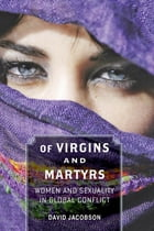Of Virgins and Martyrs: Women and Sexuality in Global Conflict