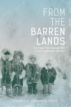 From the Barren Lands: Fur Trade, First Nations and a Life in Northern Canada by Leonard Flett