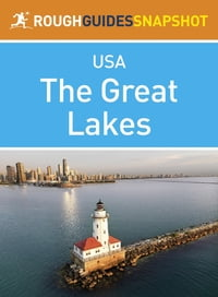 The Great Lakes Rough Guides Snapshot USA (includes Ohio, Michigan, Indiana, Illinois, Chicago…