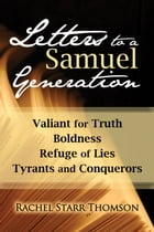 Letters to a Samuel Generation: Valiant for Truth, Boldness, Refuge of Lies, Tyrants and Conquerors by Rachel Starr Thomson