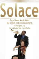 Solace Pure Sheet Music Duet for Violin and Bb Instrument, Arranged by Lars Christian Lundholm by Pure Sheet Music