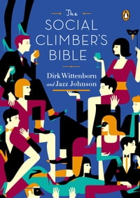 The Social Climber's Bible: A Book of Manners, Practical Tips, and Spiritual Advice for the…