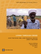 Living through Crises: How the Food, Fuel, and Financial Shocks Affect the Poor by Rasmus Heltberg