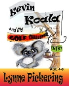 Kevin Koala and the Golf Challenge: Australian animals play golf by Lynne Pickering