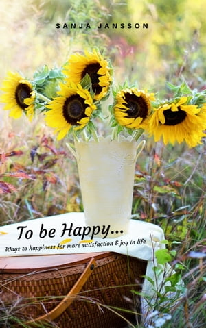 To be Happy...Ways to happiness for more satisfaction & joy in life