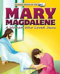 Mary Magdalene A Woman Who Loved Jesus