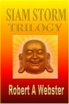 Siam Storm - TRILOGY: Revised Edition 2018 by Robert A Webster