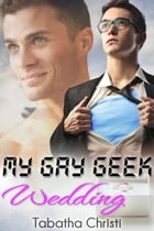 My Gay Geek Wedding: My Gay Geek Love Affair, #3 by Tabatha Christi