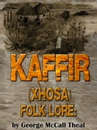 Kaffir (Xhosa) Folk Lore by Georg McCall Theal