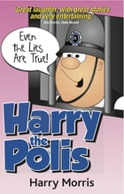 Even the Lies are True by Harry Morris